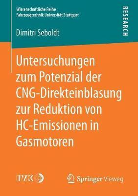 Untersuchungen Zum Potenzial Der Cng-Direkteinblasung Zur Reduktion Von Hc-Emissionen in Gasmotoren - Wissenschaftliche Reihe Fahrzeugtechnik Universitat Stuttgar (Paperback)