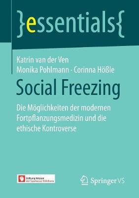 Social Freezing: Die M�glichkeiten Der Modernen Fortpflanzungsmedizin Und Die Ethische Kontroverse - Essentials (Paperback)