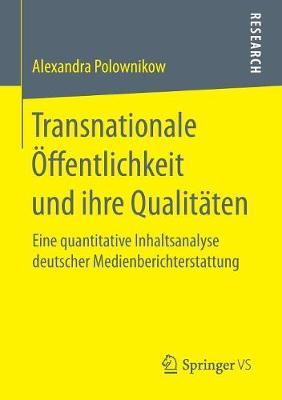 Transnationale ffentlichkeit Und Ihre Qualit ten: Eine Quantitative Inhaltsanalyse Deutscher Medienberichterstattung (Paperback)