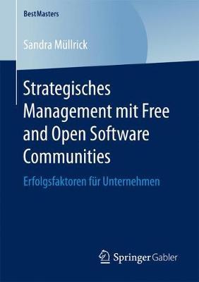 Strategisches Management Mit Free and Open Software Communities: Erfolgsfaktoren F�r Unternehmen - Bestmasters (Paperback)