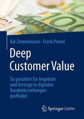 Deep Customer Value: So Gestalten Sie Angebote Und Vertrage in Digitalen Kundenbeziehungen Profitabel (Paperback)