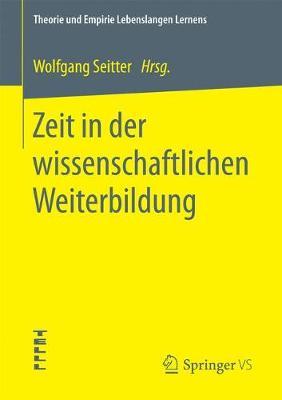 Zeit in Der Wissenschaftlichen Weiterbildung - Theorie Und Empirie Lebenslangen Lernens (Paperback)