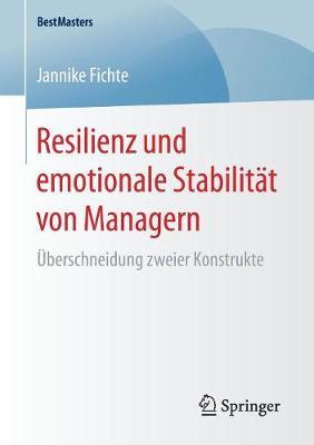 Resilienz Und Emotionale Stabilit�t Von Managern: �berschneidung Zweier Konstrukte - Bestmasters (Paperback)