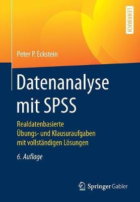 Datenanalyse Mit SPSS: Realdatenbasierte �bungs- Und Klausuraufgaben Mit Vollst�ndigen L�sungen (Paperback)