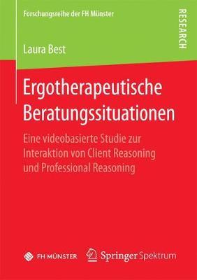 Ergotherapeutische Beratungssituationen: Eine Videobasierte Studie Zur Interaktion Von Client Reasoning Und Professional Reasoning - Forschungsreihe Der FH Munster (Paperback)