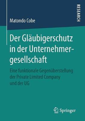 Der Gl�ubigerschutz in Der Unternehmergesellschaft: Eine Funktionale Gegen�berstellung Der Private Limited Company Und Der Ug (Paperback)