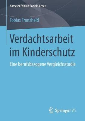 Verdachtsarbeit Im Kinderschutz: Eine Berufsbezogene Vergleichsstudie - Kasseler Edition Soziale Arbeit 7 (Paperback)