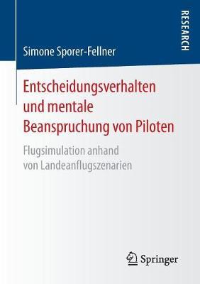 Entscheidungsverhalten Und Mentale Beanspruchung Von Piloten: Flugsimulation Anhand Von Landeanflugszenarien (Paperback)
