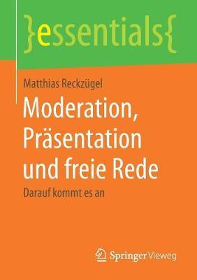 Moderation, Pr sentation Und Freie Rede: Darauf Kommt Es an - Essentials (Paperback)
