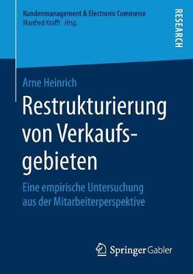Restrukturierung Von Verkaufsgebieten: Eine Empirische Untersuchung Aus Der Mitarbeiterperspektive - Kundenmanagement & Electronic Commerce (Paperback)