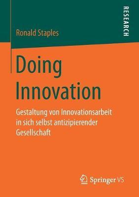 Doing Innovation: Gestaltung Von Innovationsarbeit in Sich Selbst Antizipierender Gesellschaft (Paperback)