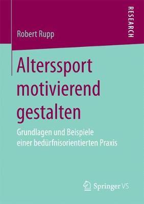 Alterssport Motivierend Gestalten: Grundlagen Und Beispiele Einer Bedurfnisorientierten Praxis (Paperback)