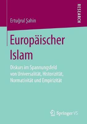 Europ�ischer Islam: Diskurs Im Spannungsfeld Von Universalit�t, Historizit�t, Normativit�t Und Empirizit�t (Paperback)