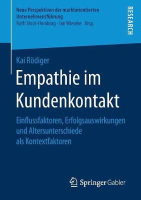 Empathie Im Kundenkontakt: Einflussfaktoren, Erfolgsauswirkungen Und Altersunterschiede ALS Kontextfaktoren - Neue Perspektiven Der Marktorientierten Unternehmensfuhrung (Paperback)