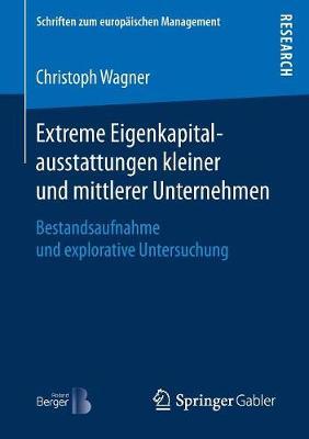 Extreme Eigenkapitalausstattungen Kleiner Und Mittlerer Unternehmen: Bestandsaufnahme Und Explorative Untersuchung - Schriften Zum Europaischen Management (Paperback)