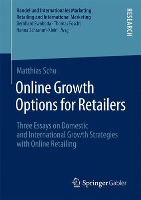 Online Growth Options for Retailers: Three Essays on Domestic and International Growth Strategies with Online Retailing - Handel und Internationales Marketing Retailing and International Marketing (Hardback)