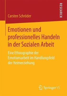 Emotionen Und Professionelles Handeln in Der Sozialen Arbeit: Eine Ethnographie Der Emotionsarbeit Im Handlungsfeld Der Heimerziehung (Paperback)