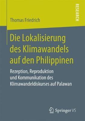 Die Lokalisierung Des Klimawandels Auf Den Philippinen: Rezeption, Reproduktion Und Kommunikation Des Klimawandeldiskurses Auf Palawan (Paperback)