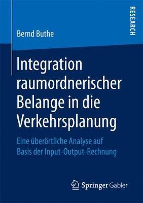 Integration Raumordnerischer Belange in Die Verkehrsplanung: Eine Uberortliche Analyse Auf Basis Der Input-Output-Rechnung (Paperback)