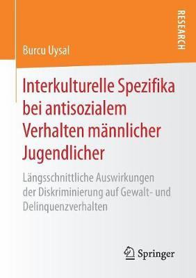 Interkulturelle Spezifika Bei Antisozialem Verhalten M�nnlicher Jugendlicher: L�ngsschnittliche Auswirkungen Der Diskriminierung Auf Gewalt- Und Delinquenzverhalten (Paperback)