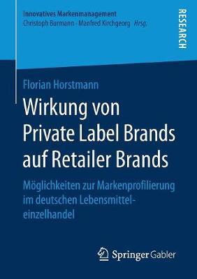 Wirkung Von Private Label Brands Auf Retailer Brands: Moglichkeiten Zur Markenprofilierung Im Deutschen Lebensmitteleinzelhandel - Innovatives Markenmanagement (Paperback)