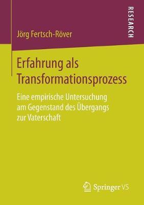 Erfahrung ALS Transformationsprozess: Eine Empirische Untersuchung Am Gegenstand Des �bergangs Zur Vaterschaft (Paperback)