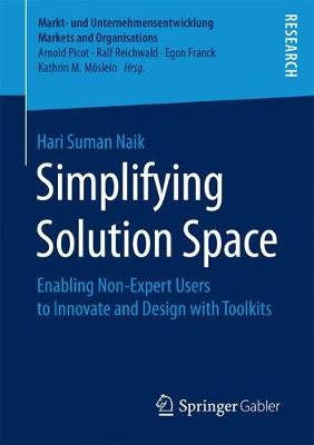 Simplifying Solution Space: Enabling Non-Expert Users to Innovate and Design with Toolkits - Markt- und Unternehmensentwicklung Markets and Organisations (Paperback)