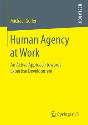 Human Agency at Work: An Active Approach towards Expertise Development (Paperback)