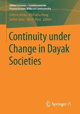 Continuity under Change in Dayak Societies - Edition Centaurus - Soziooekonomische Prozesse in Asien, Afrika und Lateinamerika (Paperback)