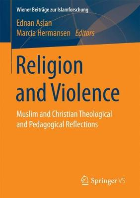 Religion and Violence: Muslim and Christian Theological and Pedagogical Reflections - Wiener Beitrage zur Islamforschung (Paperback)