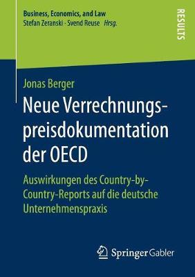 Neue Verrechnungspreisdokumentation Der OECD: Auswirkungen Des Country-By-Country-Reports Auf Die Deutsche Unternehmenspraxis - Business, Economics, and Law (Paperback)