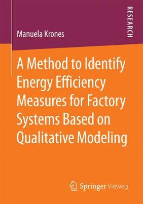 A Method to Identify Energy Efficiency Measures for Factory Systems Based on Qualitative Modeling (Paperback)