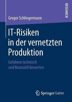 It-Risiken in Der Vernetzten Produktion: Gefahren Technisch Und Finanziell Bewerten (Paperback)