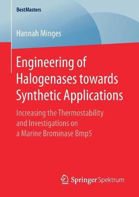 Engineering of Halogenases towards Synthetic Applications: Increasing the Thermostability and Investigations on a Marine Brominase Bmp5 - BestMasters (Paperback)