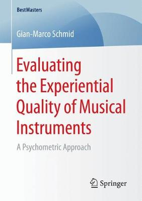 Evaluating the Experiential Quality of Musical Instruments: A Psychometric Approach - BestMasters (Paperback)