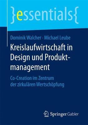 Kreislaufwirtschaft in Design Und Produktmanagement: Co-Creation Im Zentrum Der Zirkul ren Wertsch pfung - Essentials (Paperback)