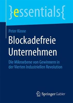 Blockadefreie Unternehmen: Die Mikroebene Von Gewinnern in Der Vierten Industriellen Revolution - Essentials (Paperback)