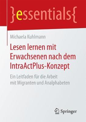 Lesen Lernen Mit Erwachsenen Nach Dem Intraactplus-Konzept: Ein Leitfaden F r Die Arbeit Mit Migranten Und Analphabeten - Essentials (Paperback)
