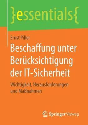 Beschaffung Unter Berucksichtigung Der It-Sicherheit: Wichtigkeit, Herausforderungen Und Massnahmen - Essentials (Paperback)