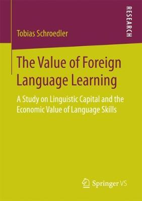The Value of Foreign Language Learning: A Study on Linguistic Capital and the Economic Value of Language Skills (Paperback)
