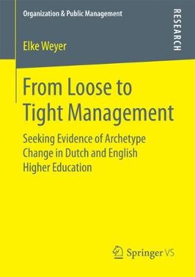 From Loose to Tight Management: Seeking Evidence of Archetype Change in Dutch and English Higher Education - Organization & Public Management (Paperback)