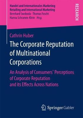 The Corporate Reputation of Multinational Corporations: An Analysis of Consumers' Perceptions of Corporate Reputation and its Effects Across Nations - Handel und Internationales Marketing Retailing and International Marketing (Paperback)