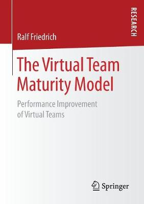 The Virtual Team Maturity Model: Performance Improvement of Virtual Teams (Paperback)