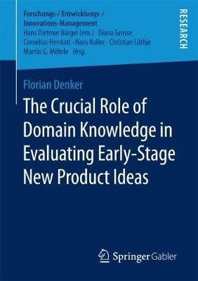 The Crucial Role of Domain Knowledge in Evaluating Early-Stage New Product Ideas - Forschungs-/Entwicklungs-/Innovations-Management (Paperback)