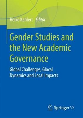 Gender Studies and the New Academic Governance: Global Challenges, Glocal Dynamics and Local Impacts (Paperback)