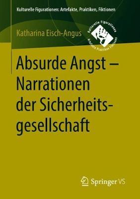Absurde Angst - Narrationen Der Sicherheitsgesellschaft - Kulturelle Figurationen: Artefakte, Praktiken, Fiktionen (Paperback)