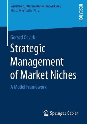 Strategic Management of Market Niches: A Model Framework - Schriften zur Unternehmensentwicklung (Paperback)