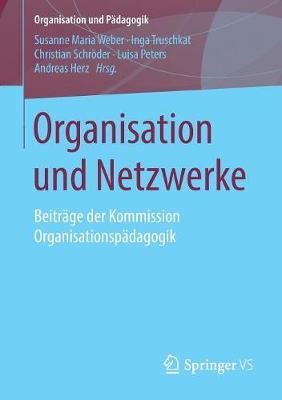 Organisation Und Netzwerke: Beitr ge Der Kommission Organisationsp dagogik - Organisation Und P dagogik 26 (Paperback)