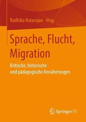Sprache, Flucht, Migration: Kritische, Historische Und P dagogische Ann herungen (Paperback)