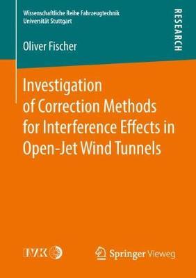 Investigation of Correction Methods for Interference Effects in Open-Jet Wind Tunnels - Wissenschaftliche Reihe Fahrzeugtechnik Universitat Stuttgart (Paperback)